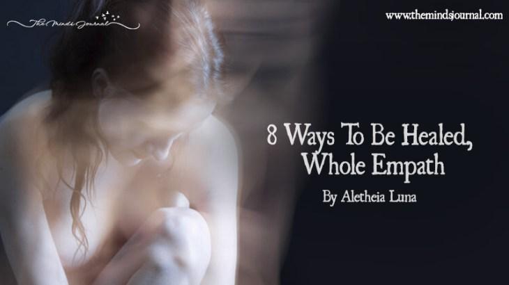 8 Ways To Be Healed, Whole Empath