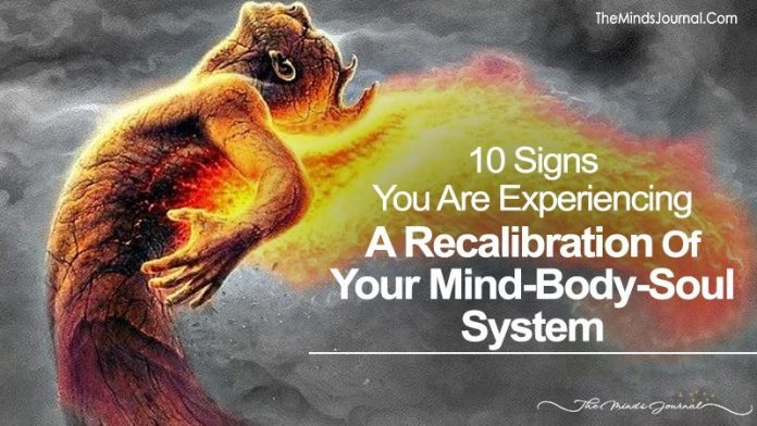10 Signs You Are Experiencing A Re-Calibration Of Your Mind-Body-Soul System