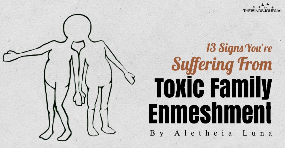 13 Signs You're Suffering From Toxic Family Enmeshment