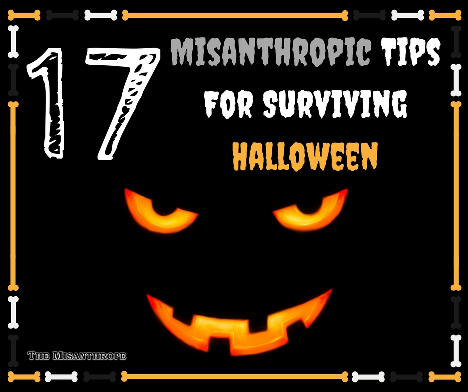 17 Misanthropic Tips For Surviving Halloween