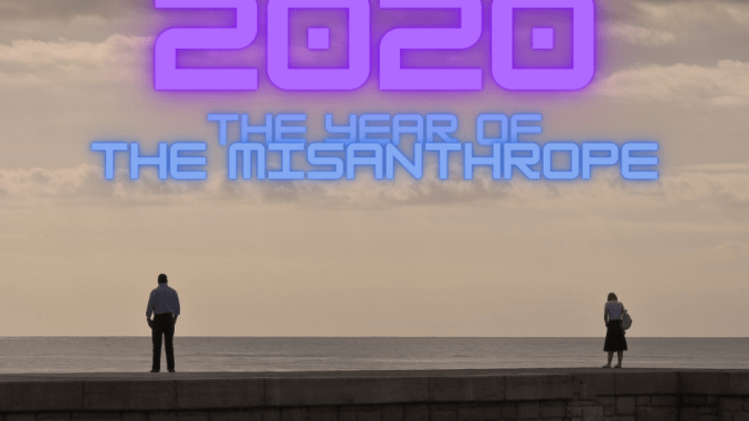 2020 - The Year of the Misanthrope