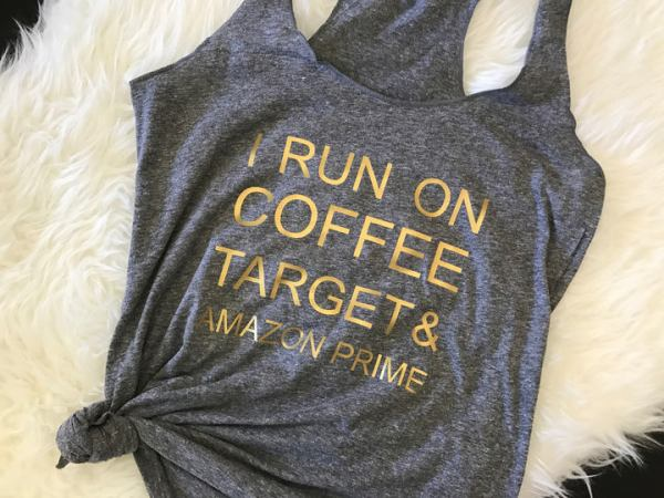 23 Awesome Mom Life Shirts You Need In Your Life Right Now-I run on Coffe, Target and Amazon Prime