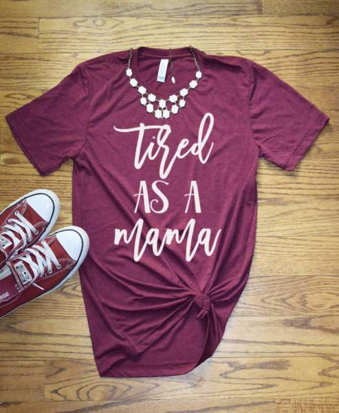 23 Awesome Mom Life Shirts You Need In Your Life Right Now-Tired as a Mama