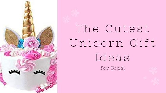 Unicorn Gift Ideas for Kids