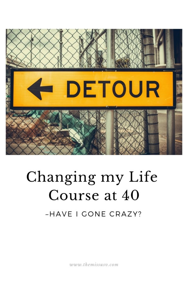 Changing my Life Course at 40 – Have I gone crazy