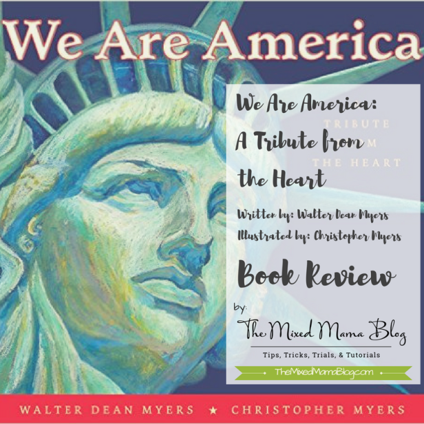 We Are America - A Tribute from the Heart written by Walter Dean Myers Illustrated by Christopher Myers