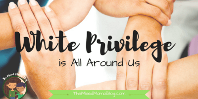 White Privilege is All Around Us by The Mixed Mama Blog
