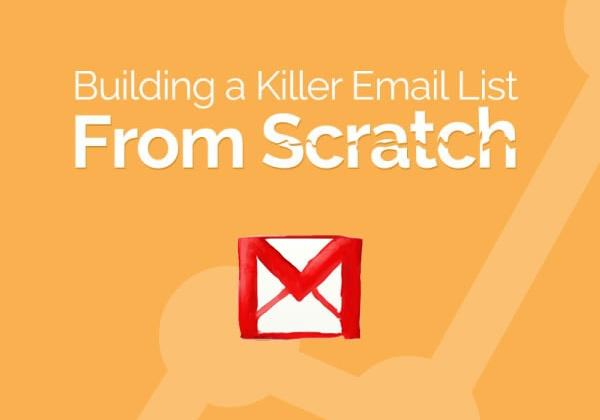 Building a Killer Email Marketing List From Scratch