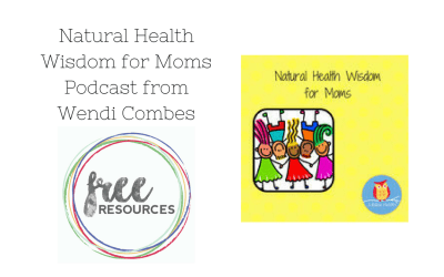 Wendi Combes: Natural Health Wisdom for Moms Podcast