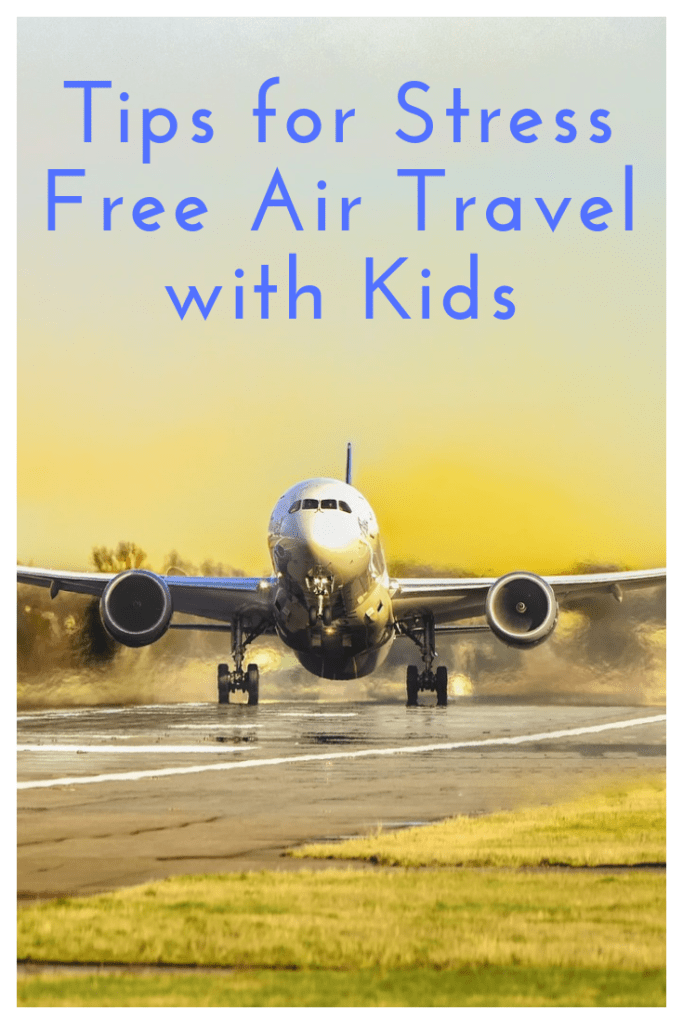 Tips for stress free travel with kids, Stress free air travel with kids, tips for flying with kids, #familytravel, #wanderlust, #travelblogger
