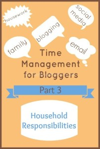 Time Management for Bloggers Part 3-Household Responsibilities