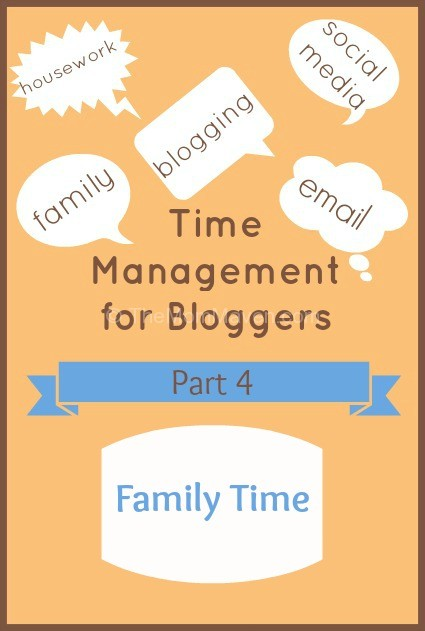 Time Management for Bloggers-Family Time