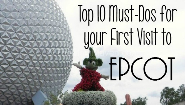 Top 10 MustDos for Your First Visit to Epcot  The Mom Maven