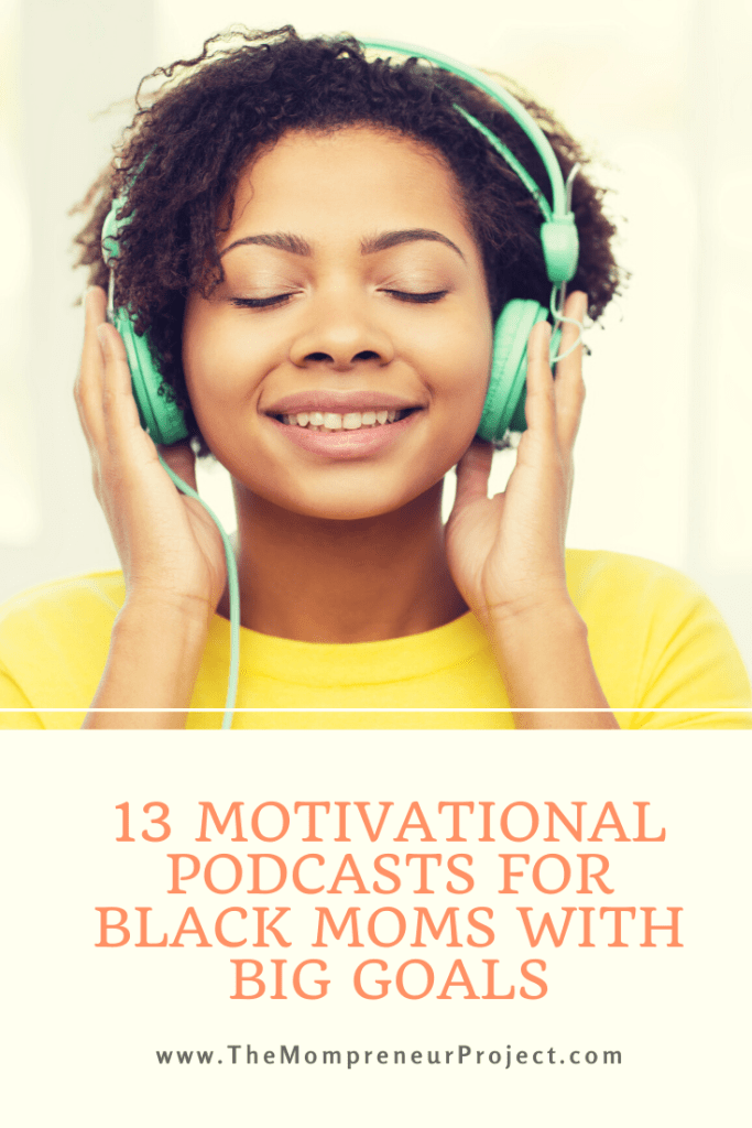 13 motivational podcasts for black moms with goals.