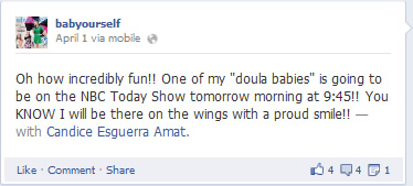 """Oh how incredibly fun!! One of my """"doula babies"""" is going to be on the NBC Today Show tomorrow morning at 9:45!! You KNOW I will be there on the wings with a proud smile!! - with Candice Esguerra Amat."""