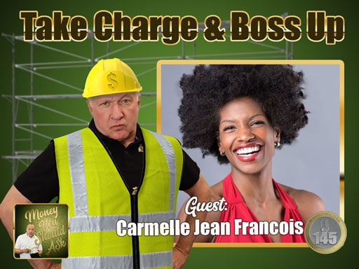 Take Charge and Boss up. CarmelleJean-francois