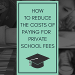#8 – How to reduce the costs of paying for private school fees