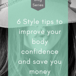 Women and Money Blog Series – 6 style tips to improve your body confidence and save you money