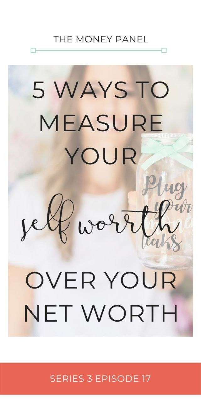 Self worth is about how we feel about ourselves, and the things we deem to be valuable in our life. 5 ways to measure your self worth over your net worth.