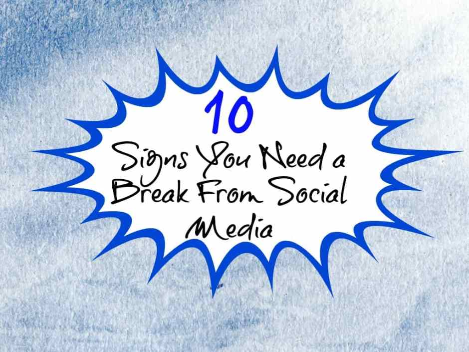 10 Signs You Need a Break From Social Media