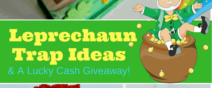 Leprechaun Trap Ideas – and an $800 Lucky Cash Giveaway too!