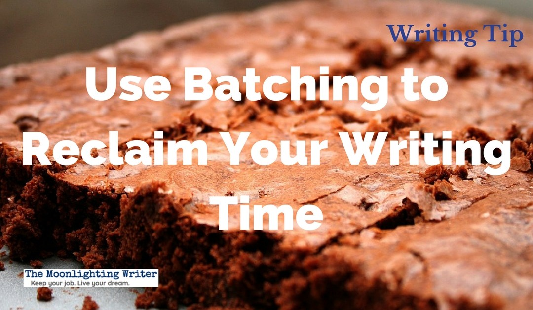 Use Batching to Reclaim Your Writing Time — Quick Writing Tip