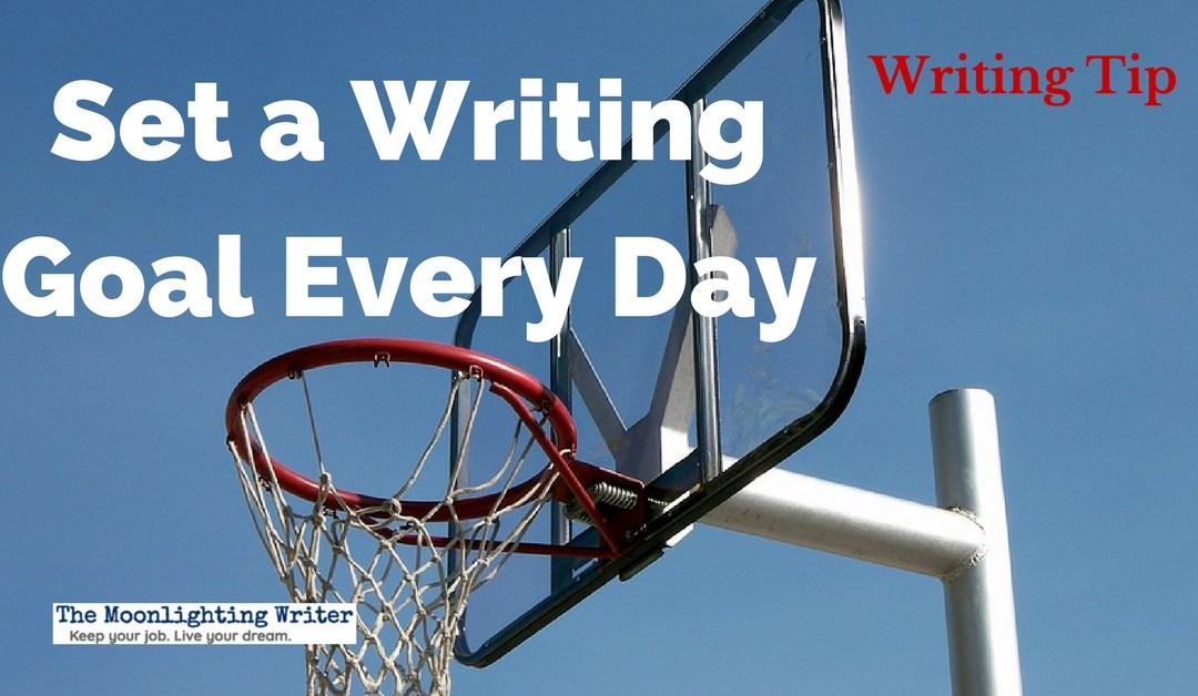 Set a Writing Goal EVERY Day — Quick Writing Tip