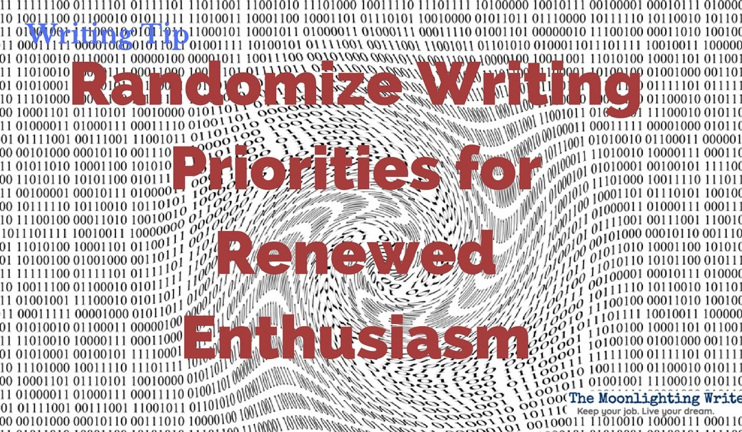 Randomize Writing Priorities for Renewed Enthusiasm — Quick Writing Tip