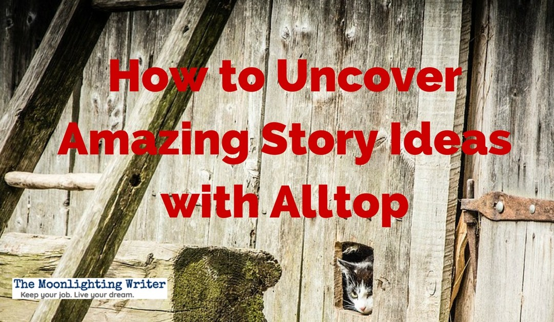 How to Uncover Amazing Story Ideas with Alltop