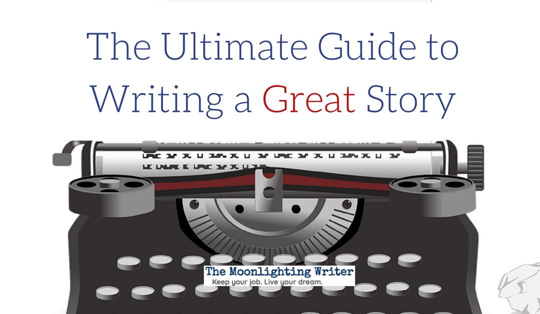 The Ultimate Guide to Writing a Great Story