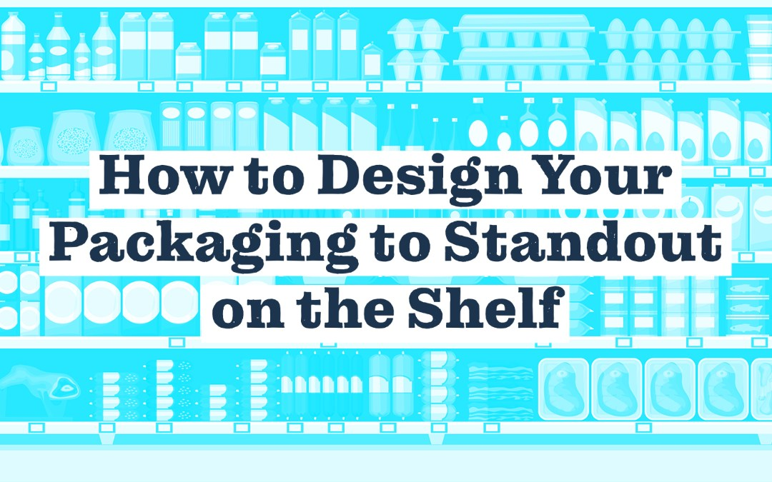 How to Design Your Packaging to Standout on the Shelf