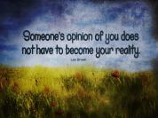 Someone's opinion of you does not have to become your reality. - Les Brown
