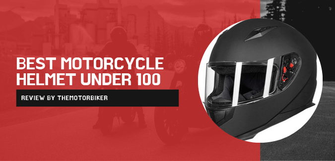 Best Motorcycle Helmets Under $100 [Most Cheap & Reliable]