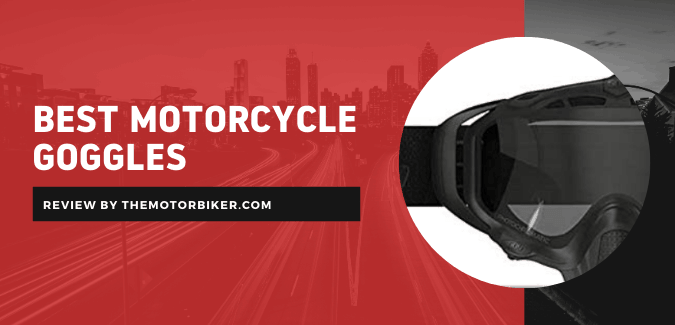 Best Motorcycle Goggles – for Cruiser, Motocross, Dirt Bikes