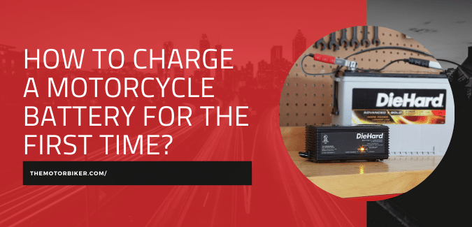 How to Charge a Motorcycle Battery for the First Time