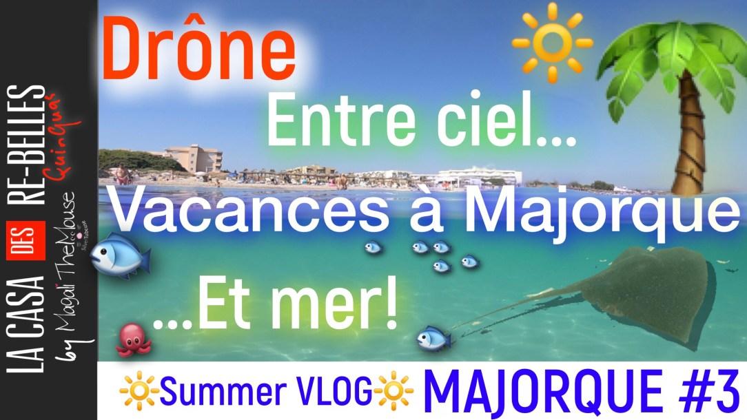 Quinqua, 50 ans, Majorque, drone, look, dji Magic air, go pro, raie