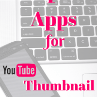 Top 10 Apps For YouTube Thumbnail Editing