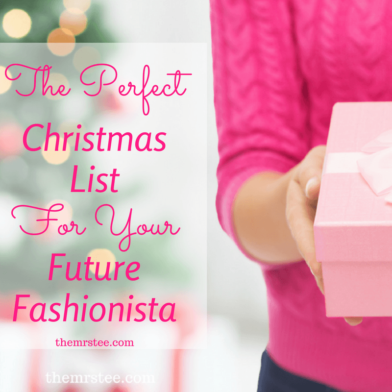 The Perfect Christmas List For Your Future Fashionista