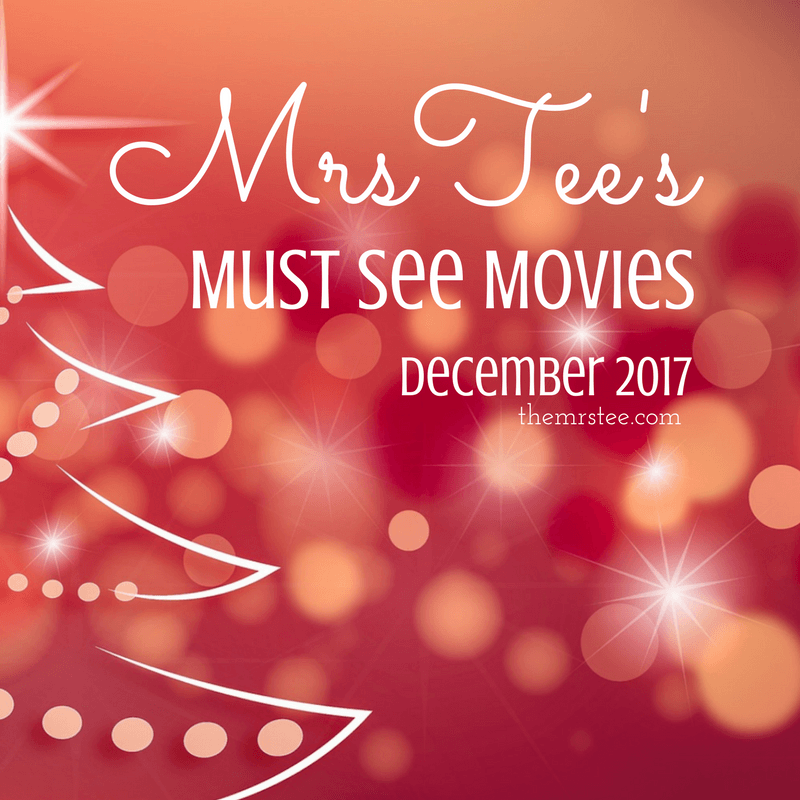 MrsTee's Must See Movies | December 2017