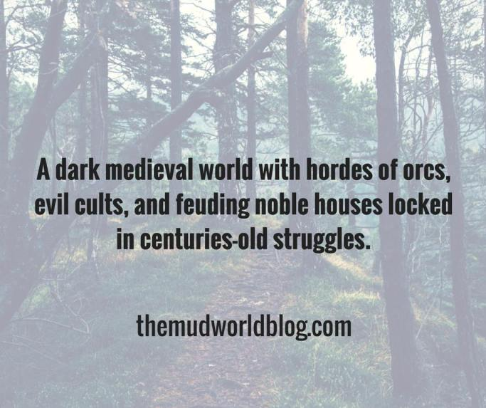 A dark medieval world with hordes of orcs, evil cults, and feuding noble houses locked in centuries-old struggles.