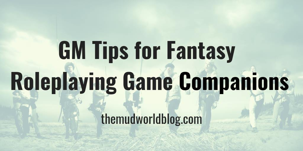 GM Tips For Fantasy Roleplaying Game Companions