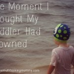 The Moment I Thought My Toddler Had Drowned