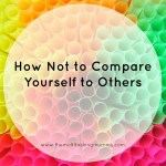How Not To Compare Yourself To Others #MummyMondays