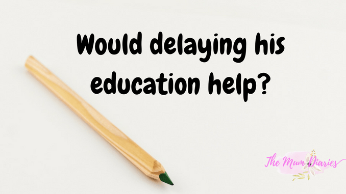 Would delaying his education help? – The Mum Diaries