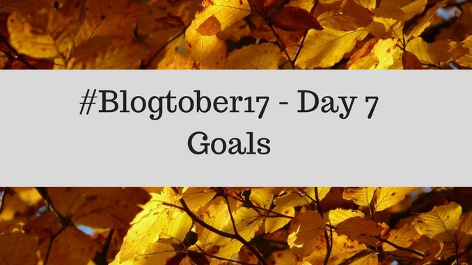 #Blogtober17 – Day 6 – Goals
