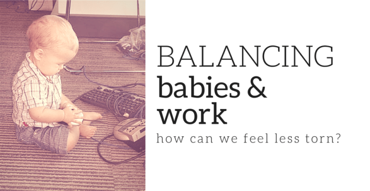 Balancing Babies & Work: How can we feel less torn?