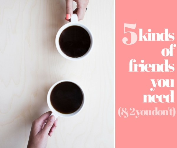 5 kinds of friends you need (and 2 you don't)