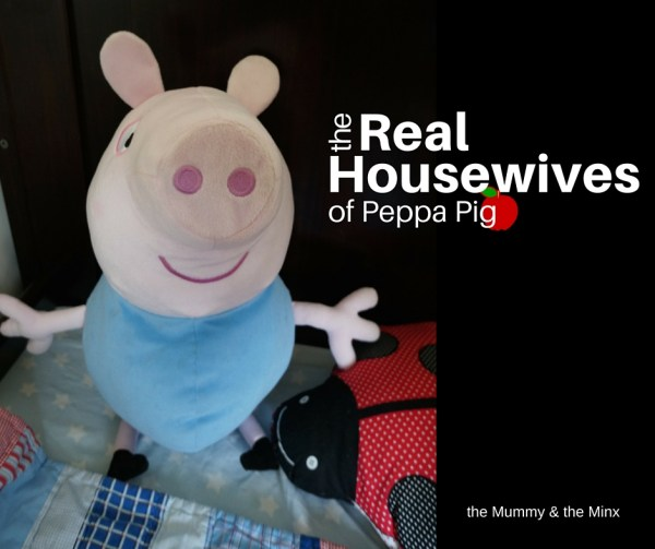 The real housewives of Peppa Pig