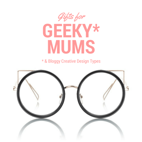 Gifts for geeky mums