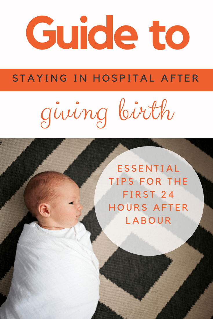 Essential guide to staying in hospital after giving birth - what to expect in the 24 hours after labour